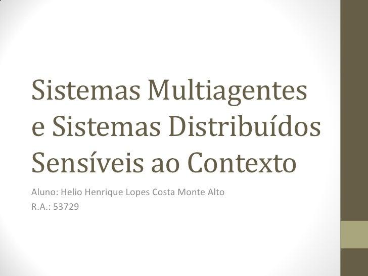 Sistemas Multiagentese Sistemas DistribuídosSensíveis ao ContextoAluno: Helio Henrique Lopes Costa Monte AltoR.A.: 53729
