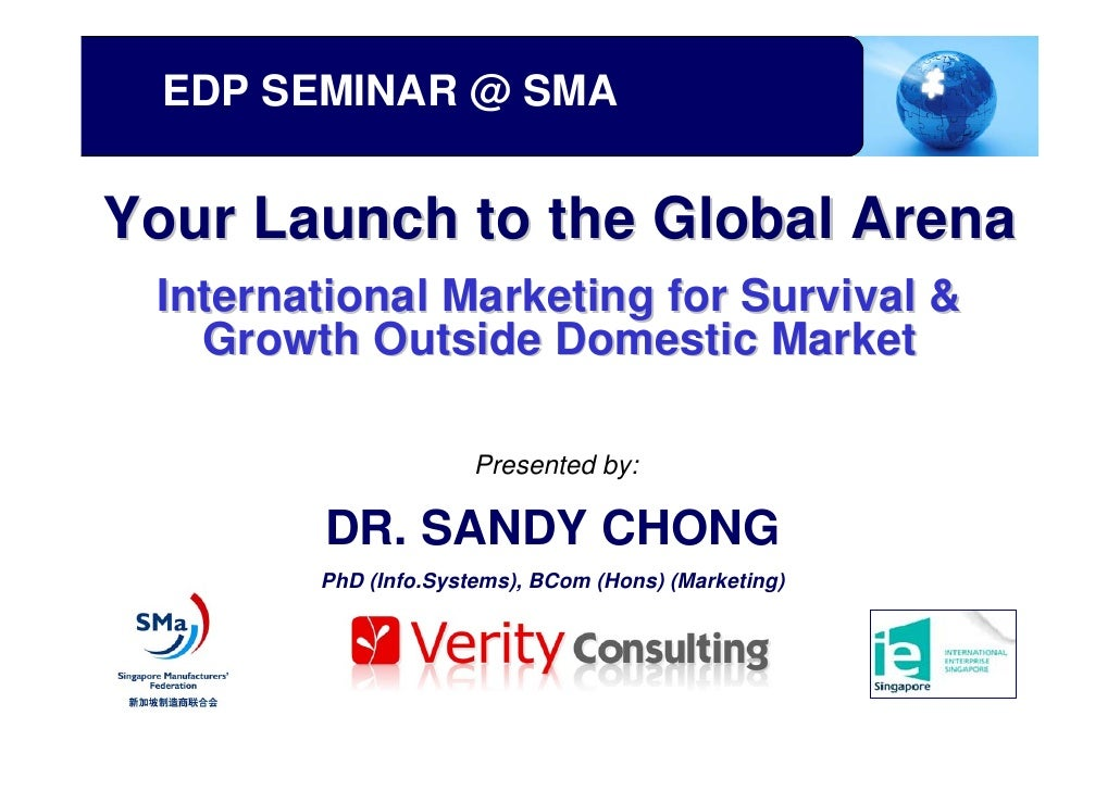 EDP SEMINAR @ SMA   Your Launch to the Global Arena  International Marketing for Survival &    Growth Outside Domestic Mar...