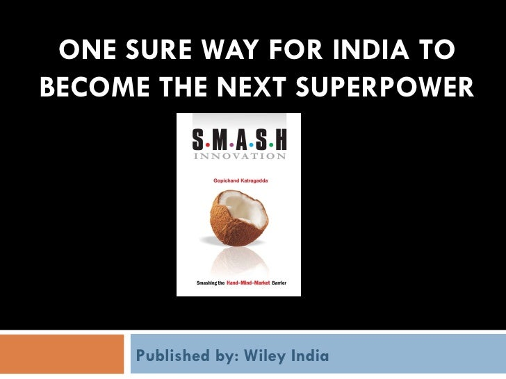 ONE SURE WAY FOR INDIA TO BECOME THE NEXT SUPERPOWER Published by: Wiley India