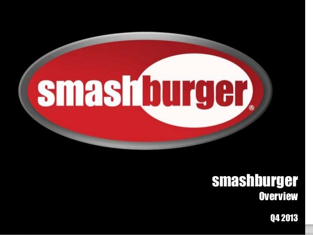 smashburger Overview Q4 2013 1