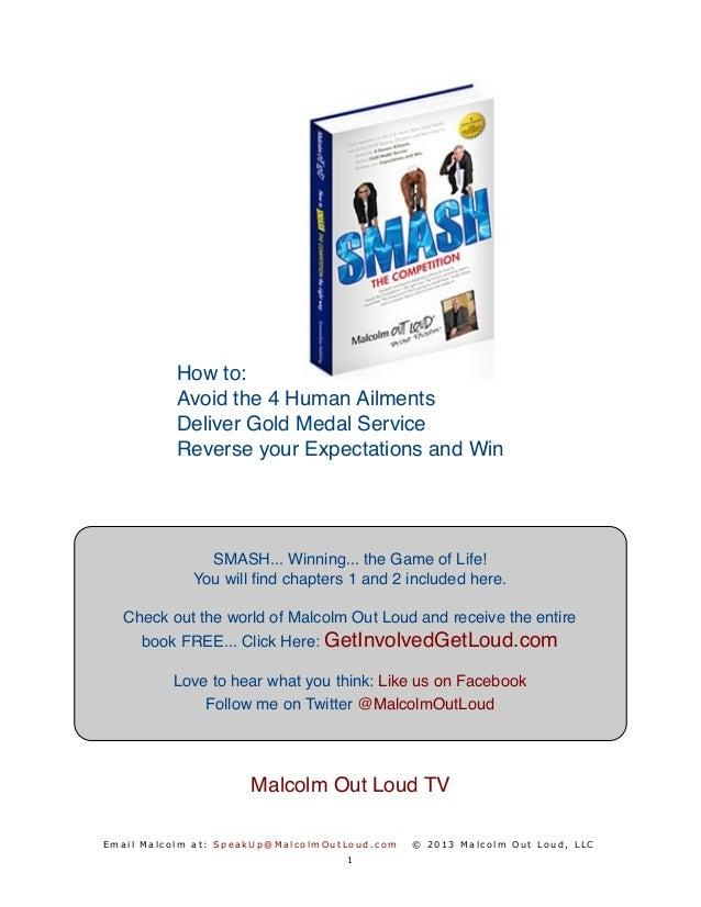 E mai l Mal c o l m at : SpeakUp@Mal col mO utLoud.com © 2013 Mal col m O ut Loud, LLC How to: Avoid the 4 Human Ailments ...