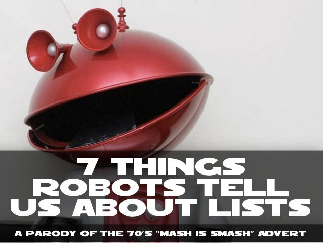 "7 Things Robots tell us about Lists A parody of the 70's ""mash is smash"" Advert"