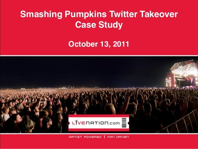 Smashing Pumpkins Twitter Takeover           Case Study          October 13, 2011