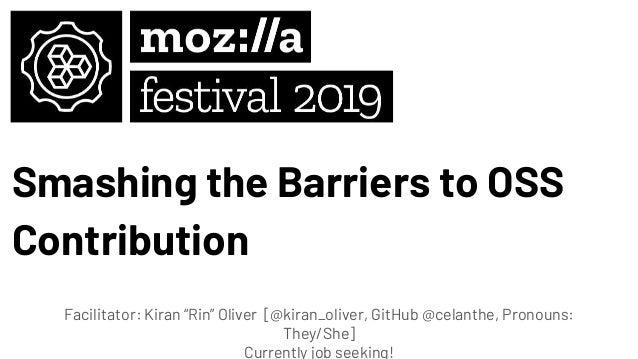"Smashing the Barriers to OSS Contribution Facilitator: Kiran ""Rin"" Oliver [@kiran_oliver, GitHub @celanthe, Pronouns: They..."