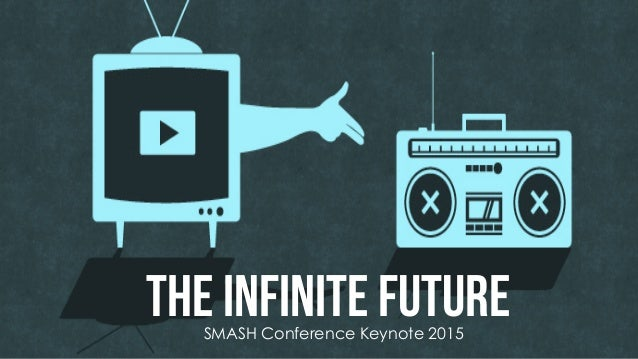 @msweezey The Infinite FutureSMASH Conference Keynote 2015