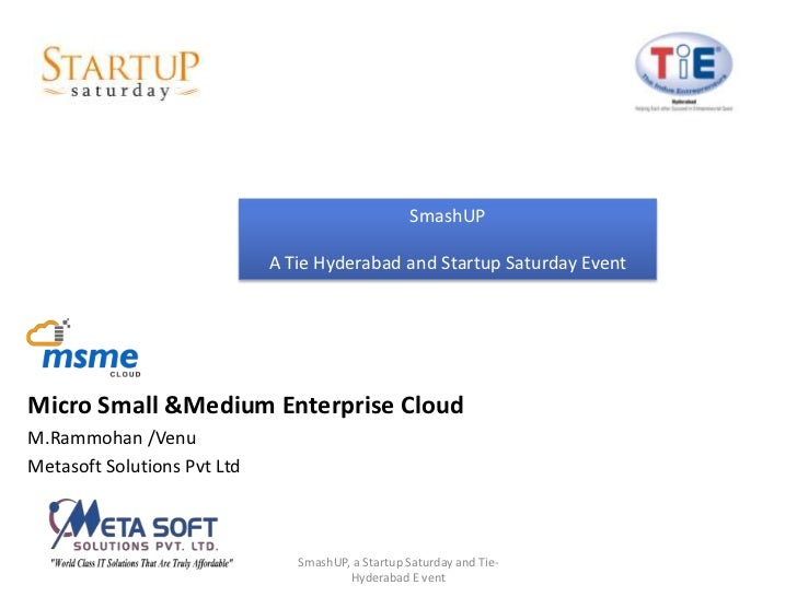 SmashUP                             A Tie Hyderabad and Startup Saturday EventMicro Small &Medium Enterprise CloudM.Rammoh...