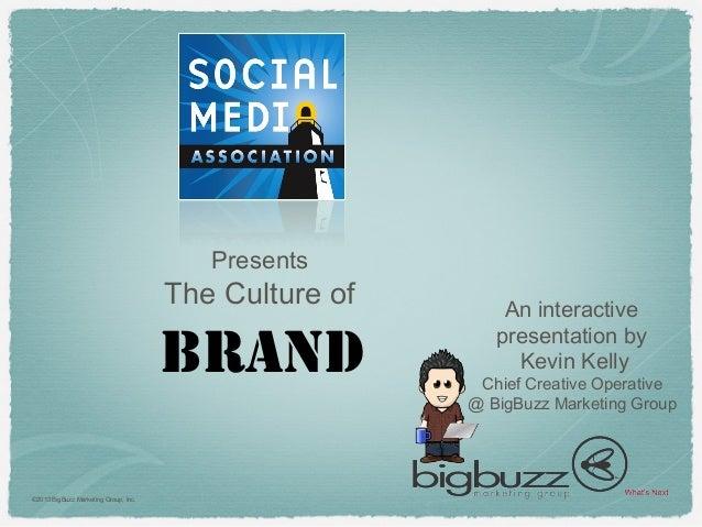 Brand©2013 BigBuzz Marketing Group, Inc.PresentsThe Culture of An interactivepresentation byKevin KellyChief Creative Oper...