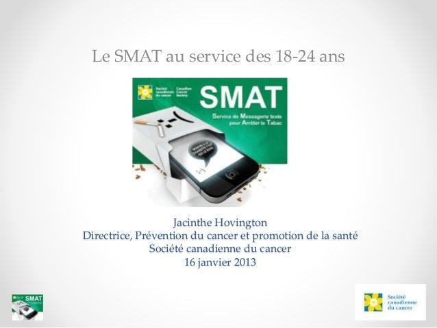 Jacinthe Hovington Directrice, Prévention du cancer et promotion de la santé Société canadienne du cancer 16 janvier 2013 ...