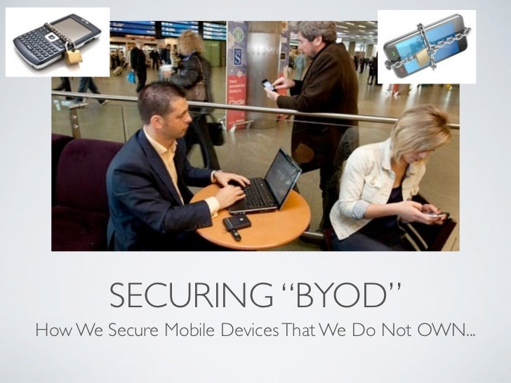 """SECURING """"BYOD""""How We Secure Mobile Devices That We Do Not OWN..."""