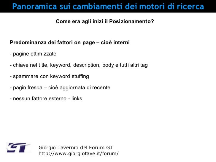 Panoramica sui cambiamenti dei motori di ricerca Giorgio Taverniti del Forum GT http://www.giorgiotave.it/forum/ Come era ...