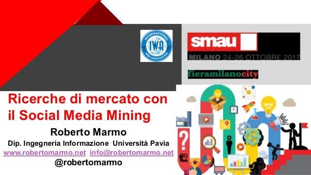 + Ricerche di mercato con il Social Media Mining Roberto Marmo Dip. Ingegneria Informazione Università Pavia www.robertoma...