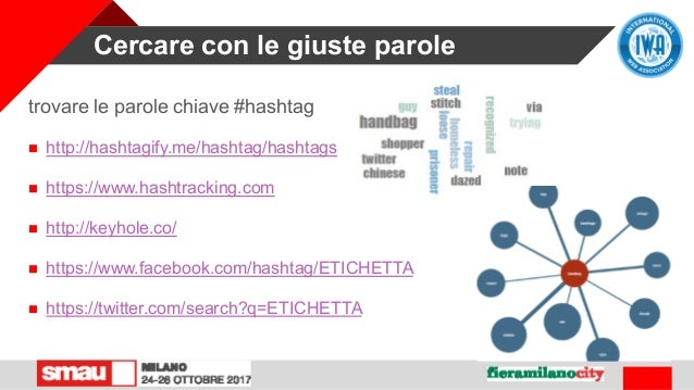 Cercare con le giuste parole trovare le parole chiave #hashtag  http://hashtagify.me/hashtag/hashtags  https://www.hasht...