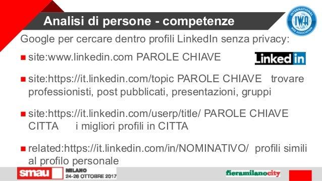 Analisi di persone - competenze Google per cercare dentro profili LinkedIn senza privacy:  site:www.linkedin.com PAROLE C...