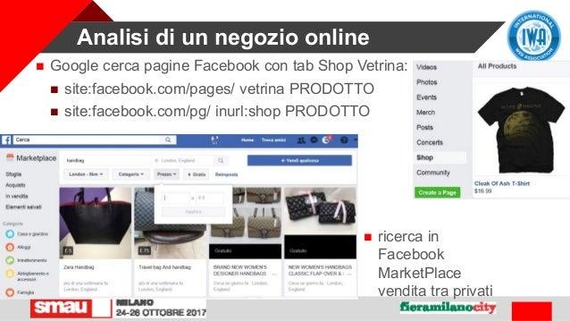 Analisi di un negozio online  Google cerca pagine Facebook con tab Shop Vetrina:  site:facebook.com/pages/ vetrina PRODO...