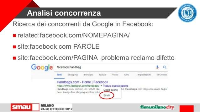 Analisi concorrenza Ricerca dei concorrenti da Google in Facebook:  related:facebook.com/NOMEPAGINA/  site:facebook.com ...