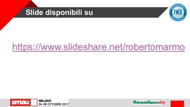 Slide disponibili su https://www.slideshare.net/robertomarmo