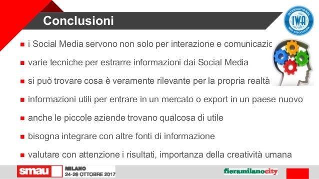 Conclusioni  i Social Media servono non solo per interazione e comunicazione  varie tecniche per estrarre informazioni d...