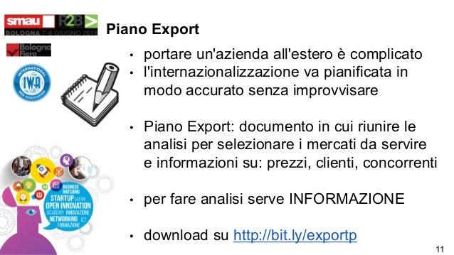 Piano Export • portare un'azienda all'estero è complicato • l'internazionalizzazione va pianificata in modo accurato senza...