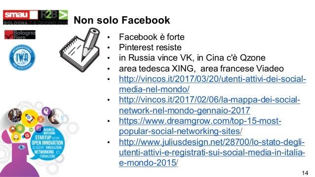 Non solo Facebook • Facebook è forte • Pinterest resiste • in Russia vince VK, in Cina c'è Qzone • area tedesca XING, area...