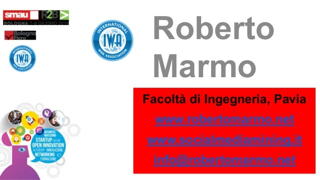 Roberto Marmo Facoltà di Ingegneria, Pavia www.robertomarmo.net www.socialmediamining.it info@robertomarmo.net