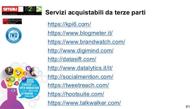 Servizi acquistabili da terze parti https://kpi6.com/ https://www.blogmeter.it/ https://www.brandwatch.com/ http://www.dig...