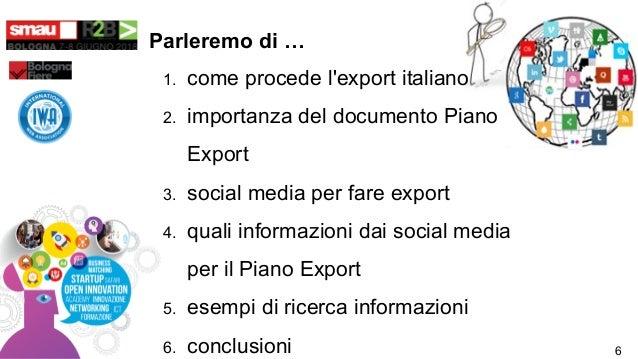 Parleremo di … 1. come procede l'export italiano 2. importanza del documento Piano Export 3. social media per fare export ...