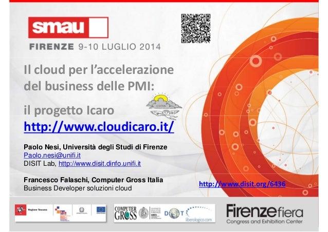 Ilcloud perl'accelerazionedelbusinessdellePMI:progettoICARO Paolo Nesi, Università degli Studi di Firenze Paolo.ne...