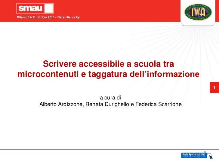 Milano, 19-21 ottobre 2011 - Fieramilanocity     Scrivere accessibile a scuola tramicrocontenuti e taggatura dell'informaz...