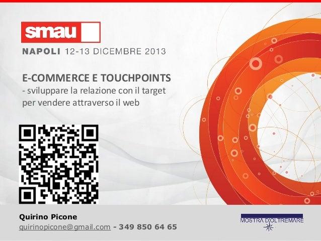 E-COMMERCE E TOUCHPOINTS - sviluppare la relazione con il target per vendere attraverso il web  Quirino Picone quirinopico...