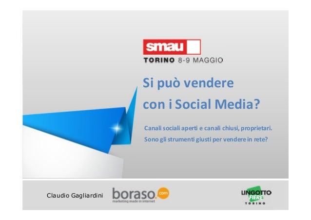 Titolo della presentazioneClaudio GagliardiniSi può venderecon i Social Media?Canali sociali aperti e canali chiusi, propr...