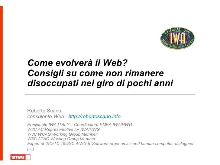 Come evolverà il Web?  Consigli su come non rimanere disoccupati nel giro di pochi anni Roberto Scano consulente Web -  ht...