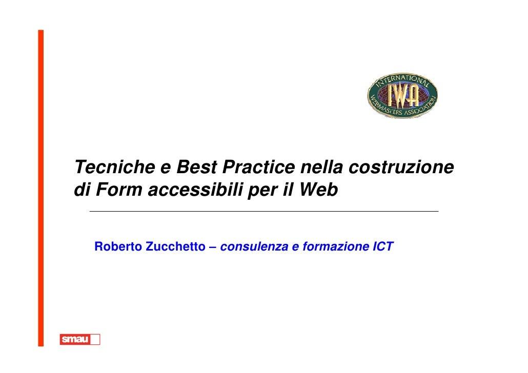 Tecniche e Best Practice nella costruzione di Form accessibili per il Web    Roberto Zucchetto – consulenza e formazione I...