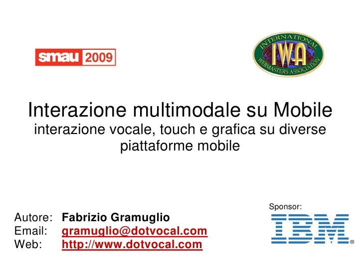 Interazione multimodale su Mobile    interazione vocale, touch e grafica su diverse                 piattaforme mobile    ...
