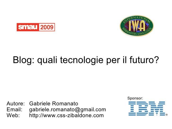 Blog: quali tecnologie per il futuro? <ul><ul><li>Autore: Gabriele Romanato </li></ul></ul><ul><ul><li>Email: [email_addre...