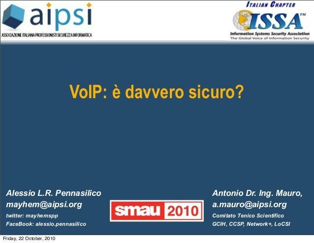 Alessio L.R. Pennasilico mayhem@aipsi.org twitter: mayhemspp FaceBook: alessio.pennasilico Antonio Dr. Ing. Mauro, a.mauro...