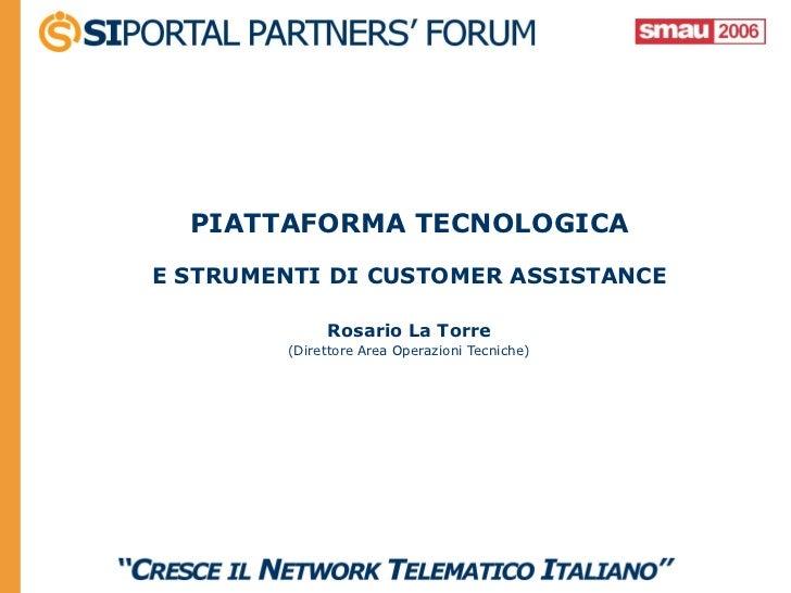 PIATTAFORMA TECNOLOGICAE STRUMENTI DI CUSTOMER ASSISTANCE             Rosario La Torre        (Direttore Area Operazioni T...