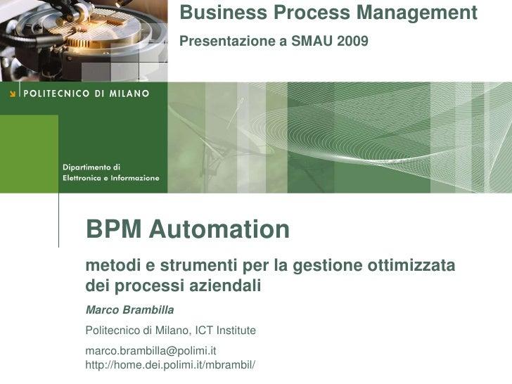 Business Process Management                    Presentazione a SMAU 2009     BPM Automation metodi e strumenti per la gest...