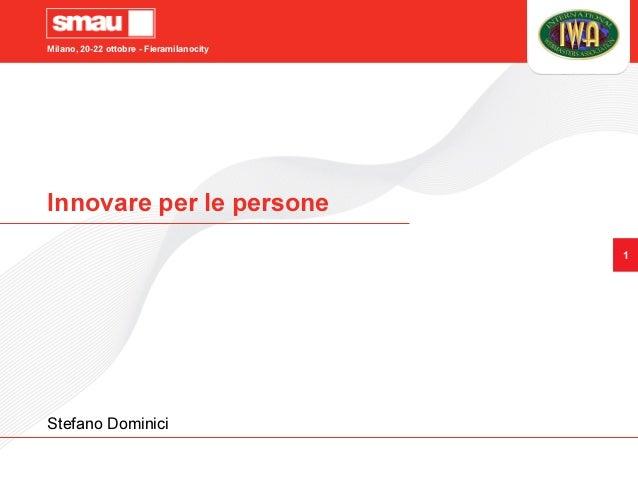 Milano, 20-22 ottobre - Fieramilanocity Innovare per le persone o Stefano Dominici 1