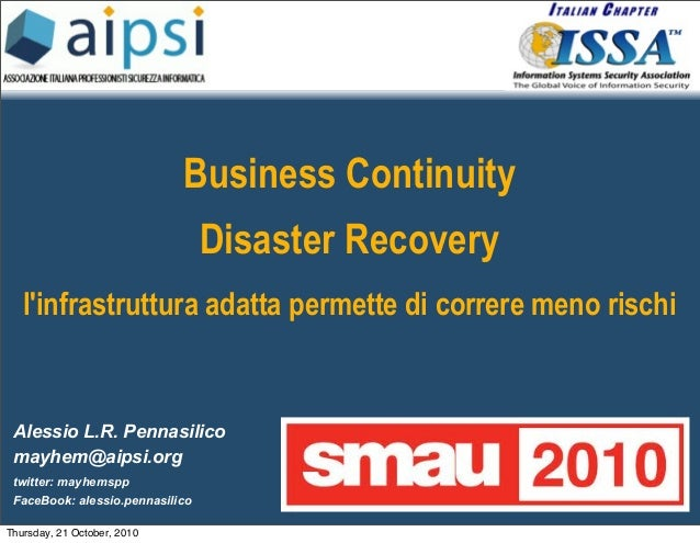 Alessio L.R. Pennasilico mayhem@aipsi.org twitter: mayhemspp FaceBook: alessio.pennasilico Business Continuity Disaster Re...