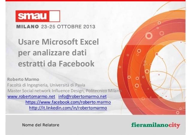 UsareMicrosoftExcel peranalizzaredati estrattidaFacebook RobertoMarmo Facoltà diIngegneria,Università diPavia ...