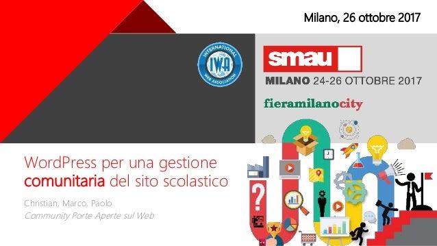 + WordPress per una gestione comunitaria del sito scolastico Christian, Marco, Paolo Community Porte Aperte sul Web Milano...