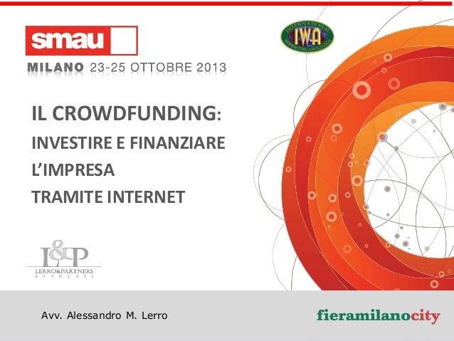 IL CROWDFUNDING: INVESTIRE E FINANZIARE L'IMPRESA TRAMITE INTERNET  Avv. Alessandro M. Lerro