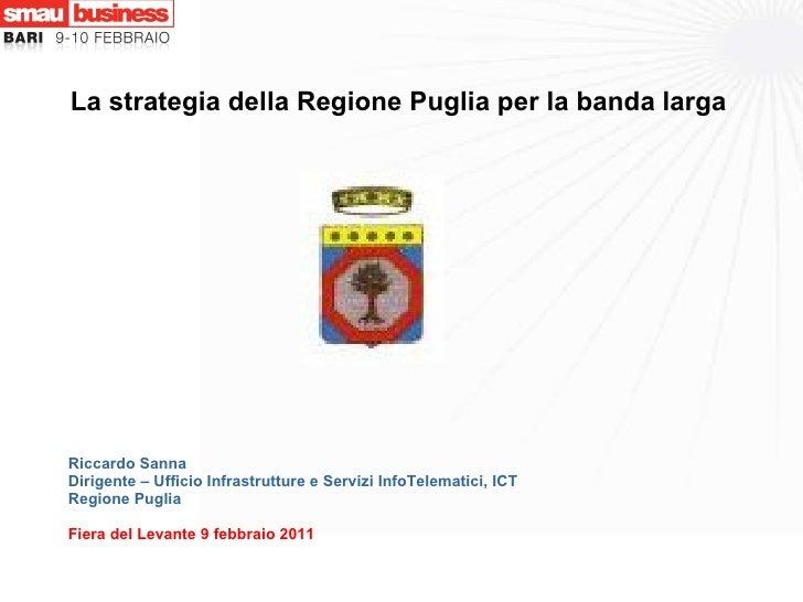 Riccardo Sanna Dirigente – Ufficio Infrastrutture e Servizi InfoTelematici, ICT Regione Puglia Fiera del Levante 9 febbrai...