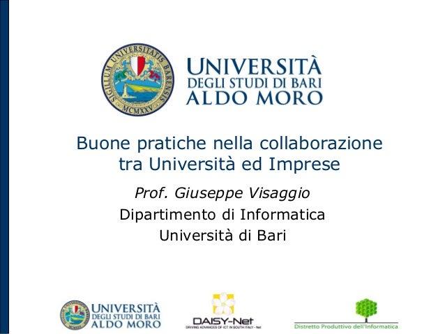Buone pratiche nella collaborazione    tra Università ed Imprese      Prof. Giuseppe Visaggio    Dipartimento di Informati...