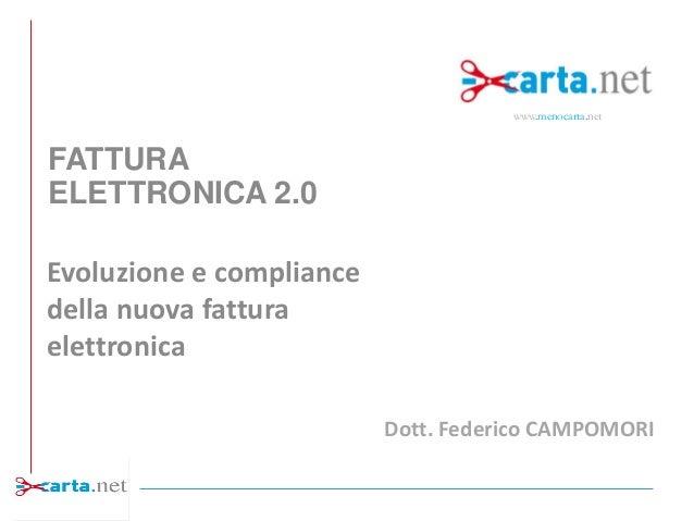 www.menocarta.net  FATTURA ELETTRONICA 2.0 Evoluzione e compliance della nuova fattura elettronica Dott. Federico CAMPOMOR...