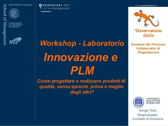 *Osservatorio GeCo  Workshop - Laboratorio  Innovazione e PLM  Gestione dei Processi Collaborativi di Progettazione  Come ...