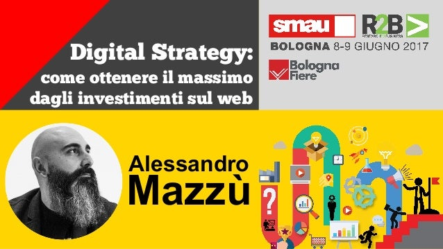 + Digital Strategy: come ottenere il massimo dagli investimenti sul web Alessandro Mazzù