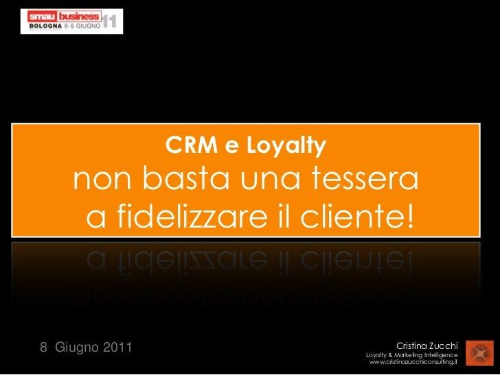 CRM e Loyaltynon basta una tessera a fidelizzare il cliente! <br />8  Giugno 2011<br />