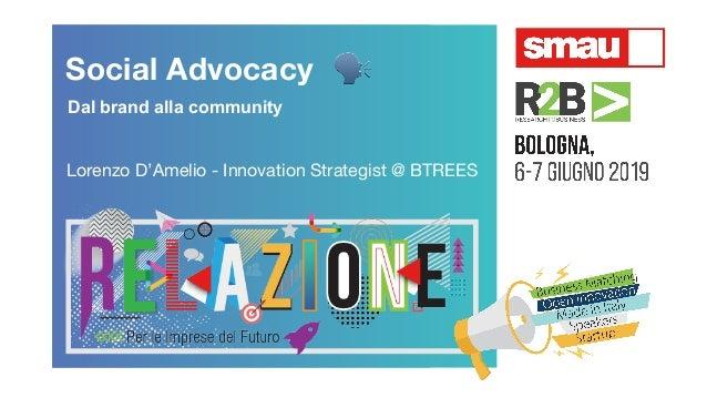 Social Advocacy 🗣 Dal brand alla community Lorenzo D'Amelio - Innovation Strategist @ BTREES