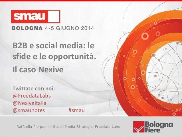 Titolo della presentazione Raffaella Pierpaoli – Social Media Strategist Freedata Labs B2B e social media: le sfide e le o...
